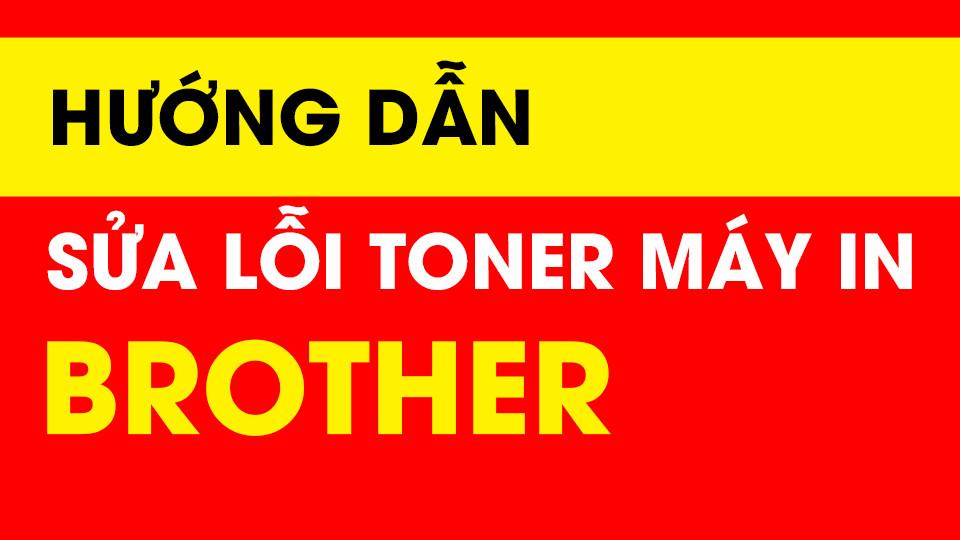 Hướng dẫn sửa lỗi replace toner máy in brother
